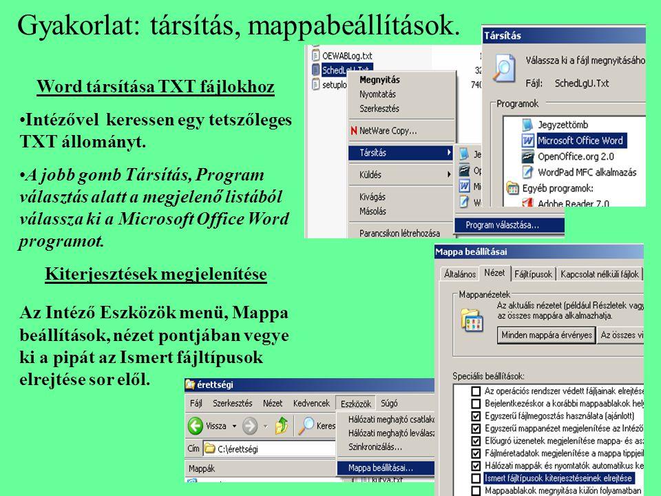 Gyakorlat: társítás, mappabeállítások. Word társítása TXT fájlokhoz Intézővel keressen egy tetszőleges TXT állományt. A jobb gomb Társítás, Program vá