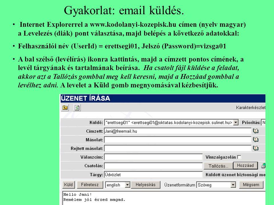 Gyakorlat: email küldés. Internet Explorerrel a www.kodolanyi-kozepisk.hu címen (nyelv magyar) a Levelezés (diák) pont választása, majd belépés a köve