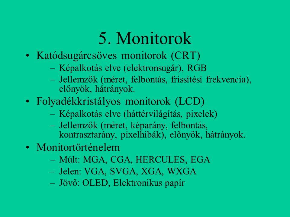 5. Monitorok Katódsugárcsöves monitorok (CRT) –Képalkotás elve (elektronsugár), RGB –Jellemzők (méret, felbontás, frissítési frekvencia), előnyök, hát