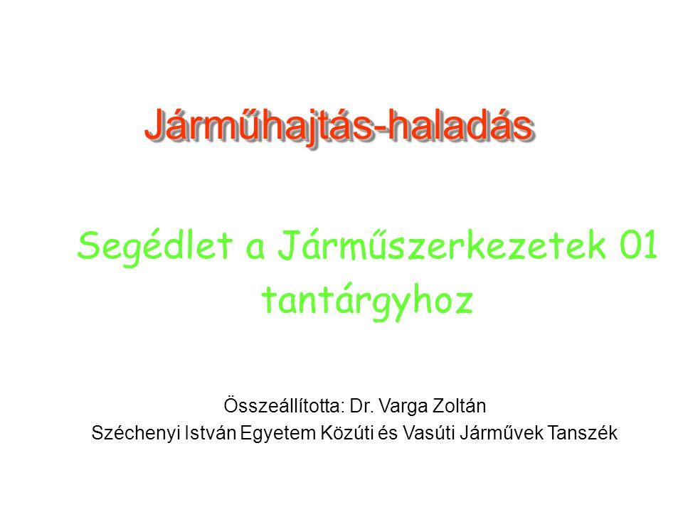 Járműhajtás-haladásJárműhajtás-haladás Összeállította: Dr. Varga Zoltán Széchenyi István Egyetem Közúti és Vasúti Járművek Tanszék Segédlet a Járműsze