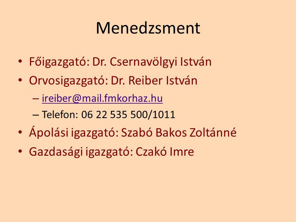 Menedzsment Főigazgató: Dr. Csernavölgyi István Orvosigazgató: Dr. Reiber István – ireiber@mail.fmkorhaz.hu ireiber@mail.fmkorhaz.hu – Telefon: 06 22