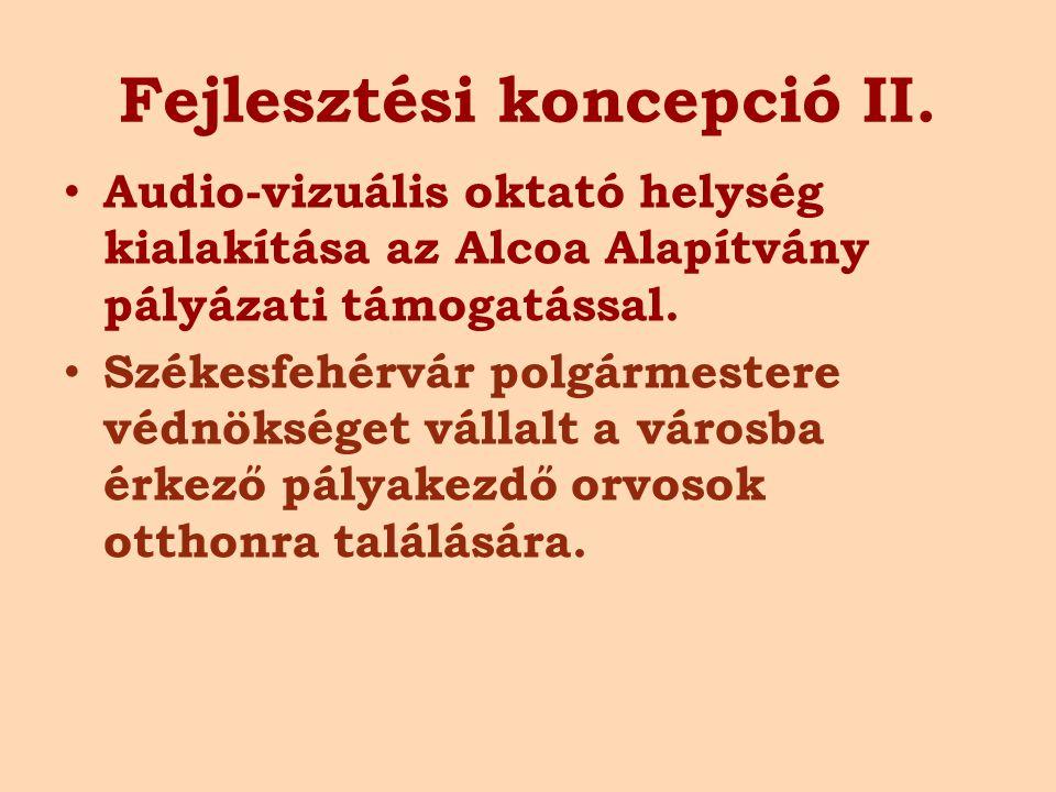Fejlesztési koncepció II. Audio-vizuális oktató helység kialakítása az Alcoa Alapítvány pályázati támogatással. Székesfehérvár polgármestere védnökség