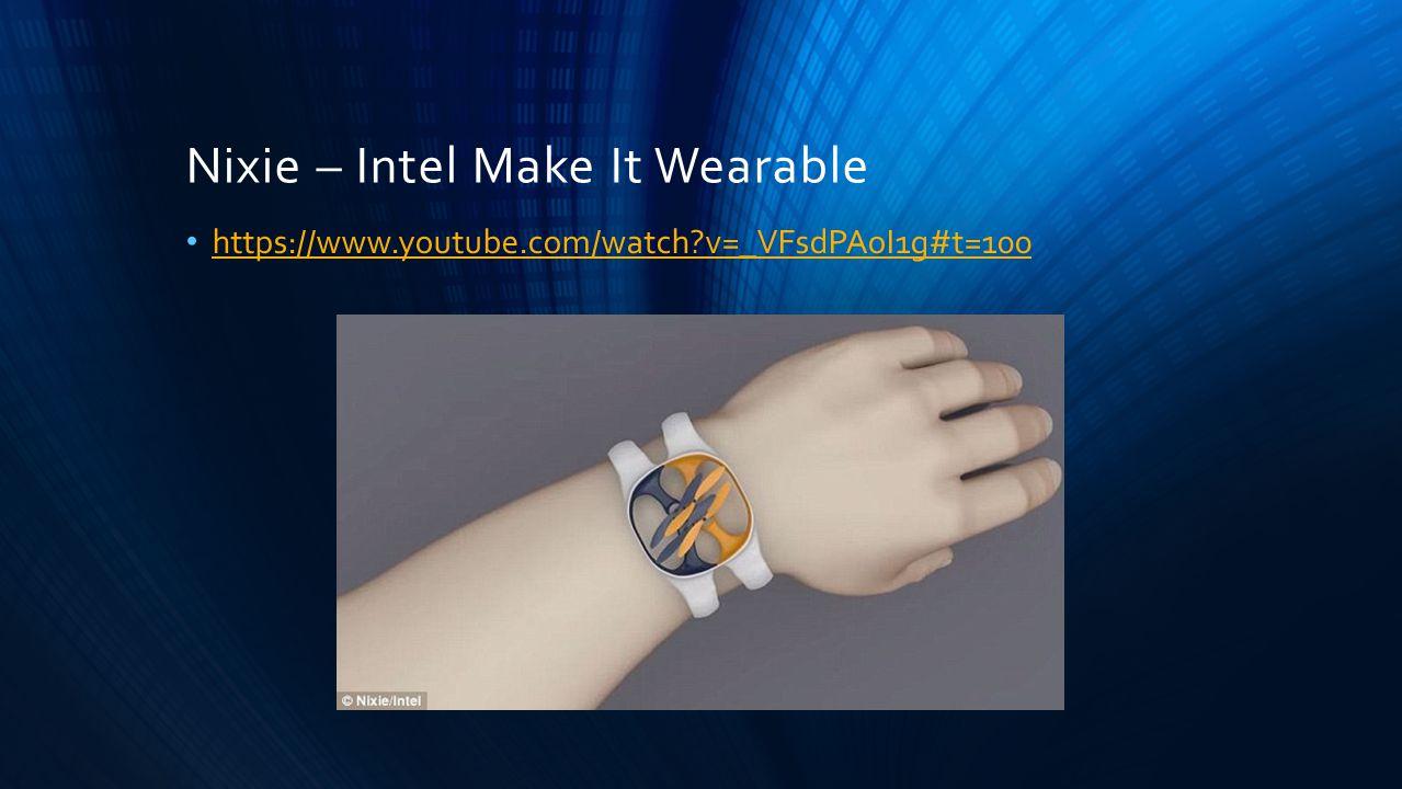 Nixie – Intel Make It Wearable https://www.youtube.com/watch?v=_VFsdPAoI1g#t=100