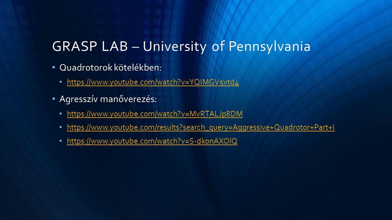 GRASP LAB – University of Pennsylvania Quadrotorok kötelékben: https://www.youtube.com/watch?v=YQIMGV5vtd4 Agresszív manőverezés: https://www.youtube.