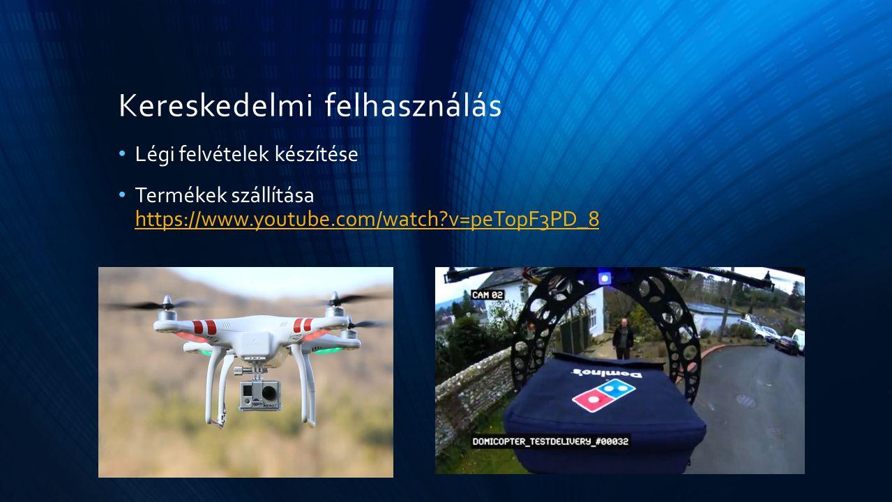 Kereskedelmi felhasználás Légi felvételek készítése Termékek szállítása https://www.youtube.com/watch?v=peTopF3PD_8 https://www.youtube.com/watch?v=pe