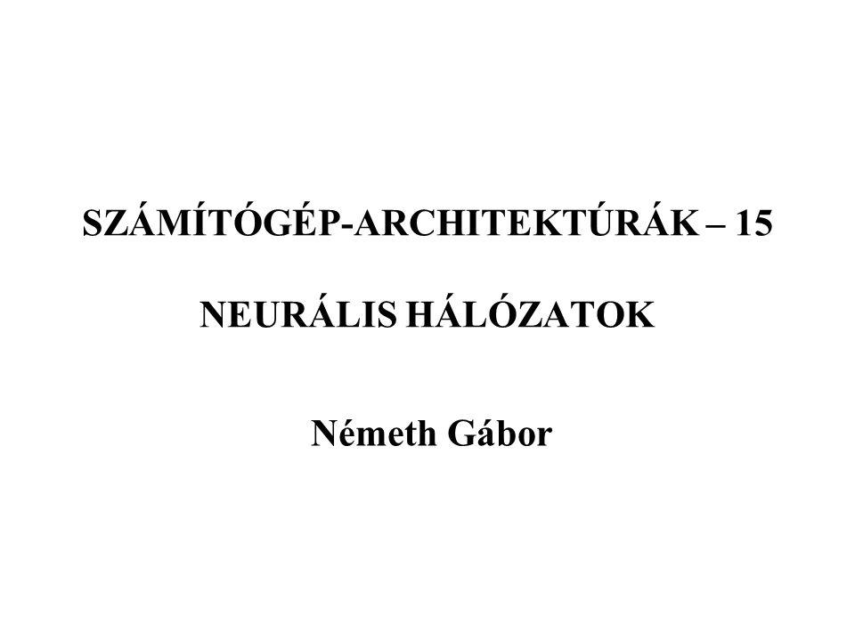 SZÁMÍTÓGÉP-ARCHITEKTÚRÁK – 15 NEURÁLIS HÁLÓZATOK Németh Gábor