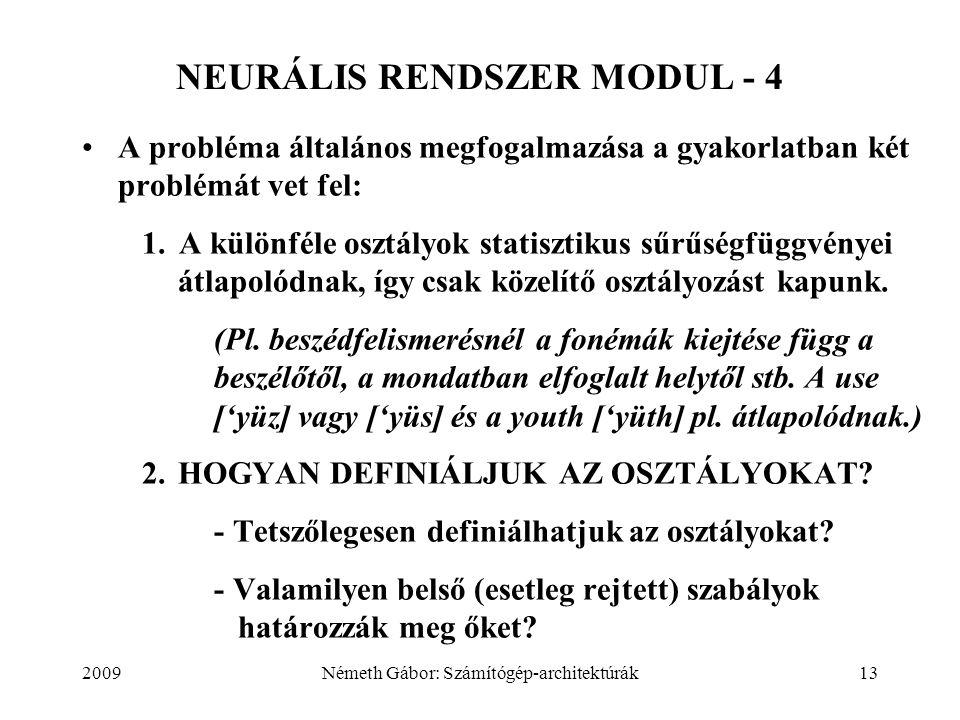 2009Németh Gábor: Számítógép-architektúrák13 NEURÁLIS RENDSZER MODUL - 4 A probléma általános megfogalmazása a gyakorlatban két problémát vet fel: 1.A különféle osztályok statisztikus sűrűségfüggvényei átlapolódnak, így csak közelítő osztályozást kapunk.