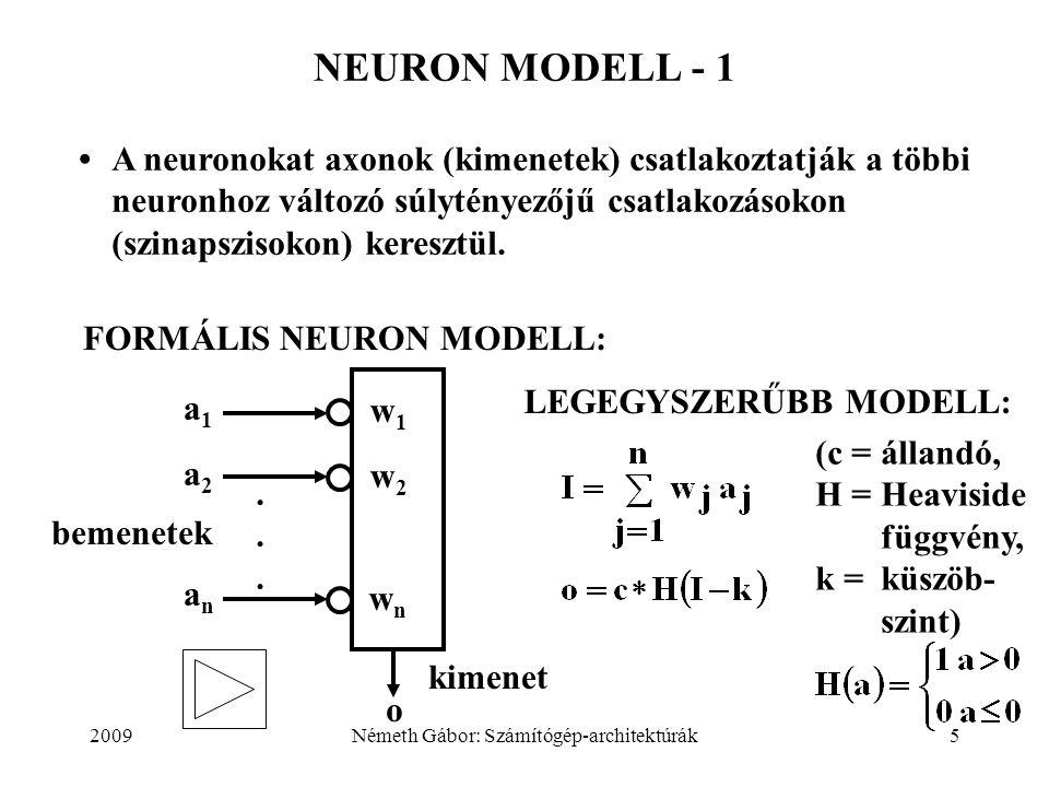 2009Németh Gábor: Számítógép-architektúrák5 NEURON MODELL - 1 A neuronokat axonok (kimenetek) csatlakoztatják a többi neuronhoz változó súlytényezőjű csatlakozásokon (szinapszisokon) keresztül.
