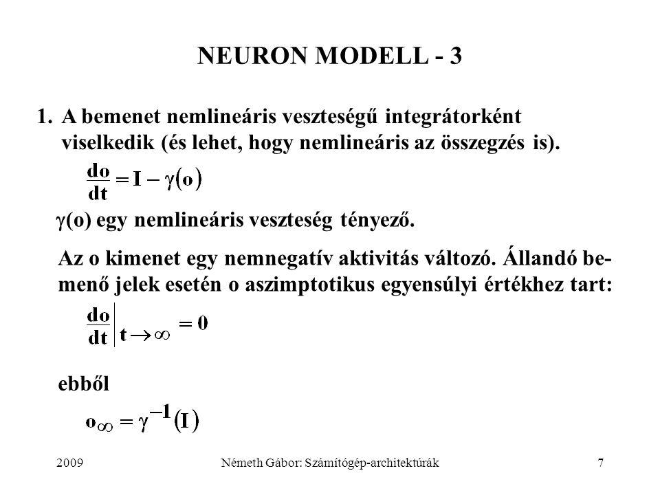 2009Németh Gábor: Számítógép-architektúrák7 NEURON MODELL - 3 1.A bemenet nemlineáris veszteségű integrátorként viselkedik (és lehet, hogy nemlineáris az összegzés is).