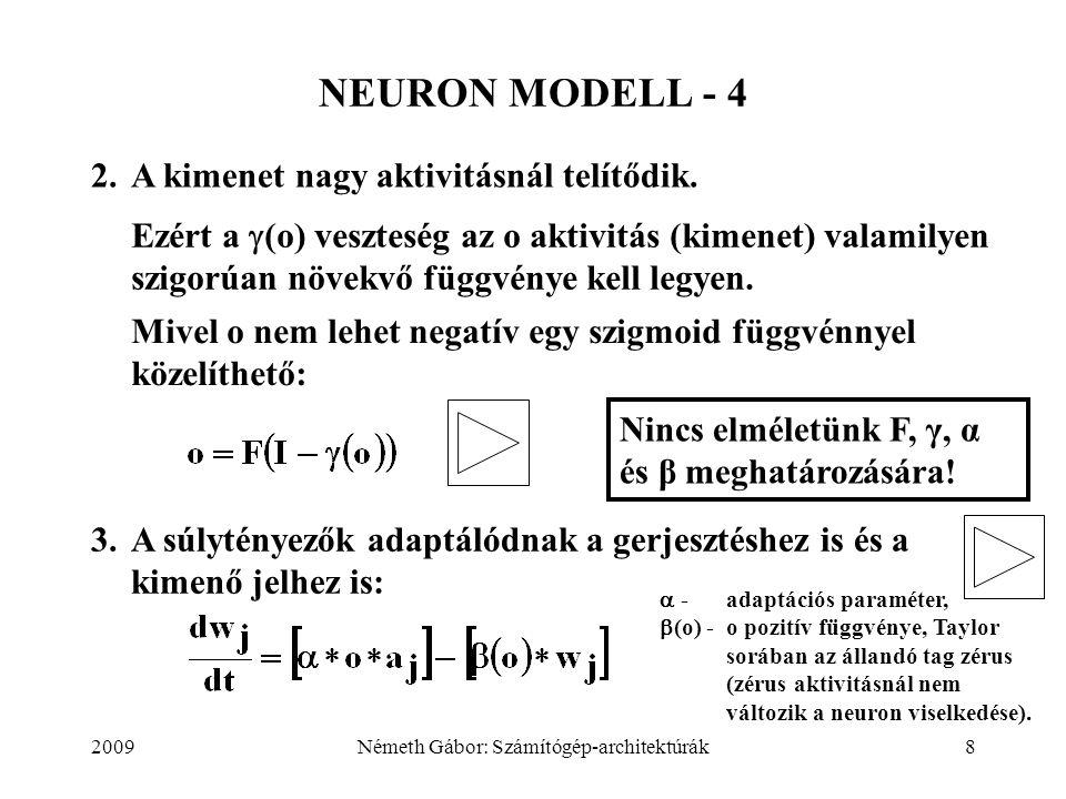 2009Németh Gábor: Számítógép-architektúrák8 NEURON MODELL - 4 2.A kimenet nagy aktivitásnál telítődik.