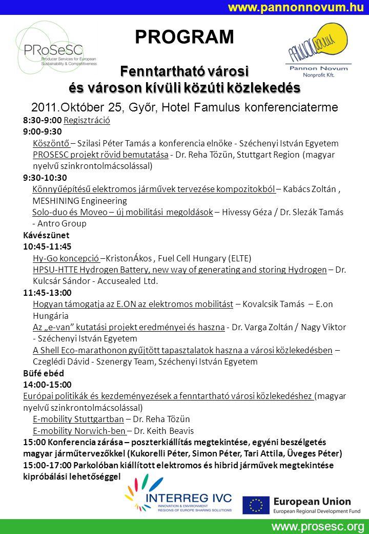 www.prosesc.org PROGRAM Fenntartható városi és városon kívüli közúti közlekedés 2011.Október 25, Győr, Hotel Famulus konferenciaterme 8:30-9:00 Regisztráció 9:00-9:30 Köszöntő – Szilasi Péter Tamás a konferencia elnöke - Széchenyi István Egyetem PROSESC projekt rövid bemutatása - Dr.