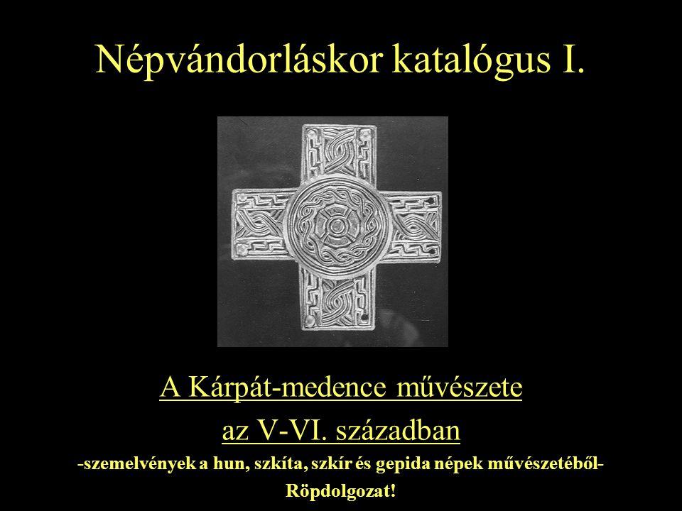 Népvándorláskor katalógus I. A Kárpát-medence művészete az V-VI. században -szemelvények a hun, szkíta, szkír és gepida népek művészetéből- Röpdolgoza
