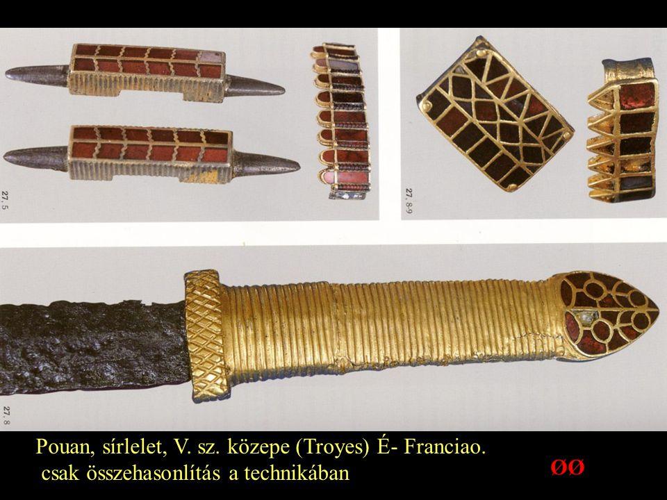 Pouan, sírlelet, V. sz. közepe (Troyes) É- Franciao. csak összehasonlítás a technikában ØØ