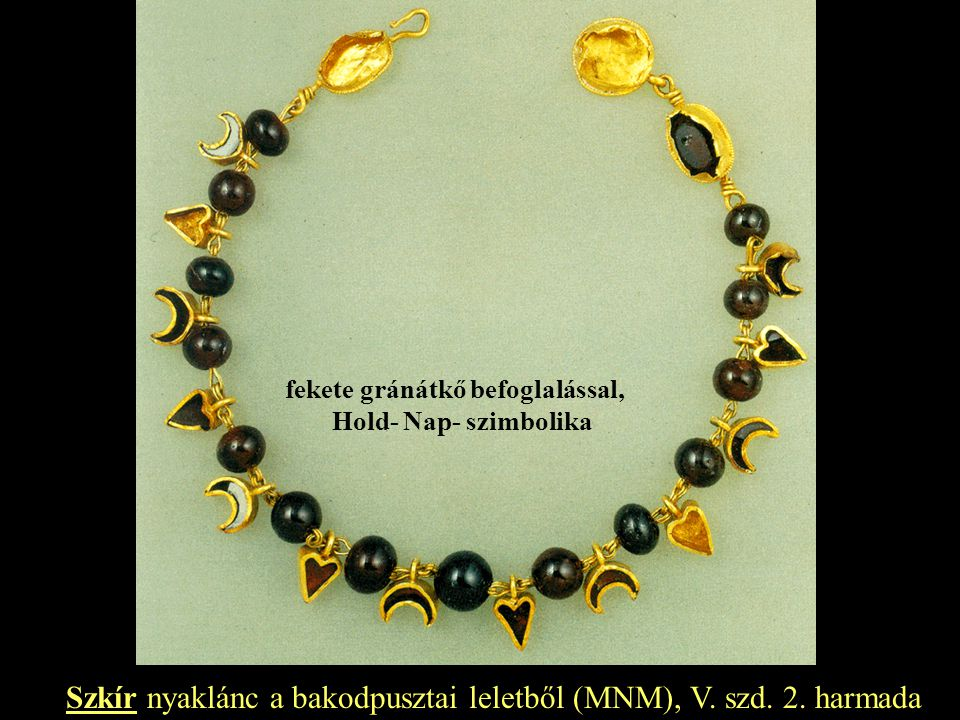 Szkír nyaklánc a bakodpusztai leletből (MNM), V. szd. 2. harmada fekete gránátkő befoglalással, Hold- Nap- szimbolika
