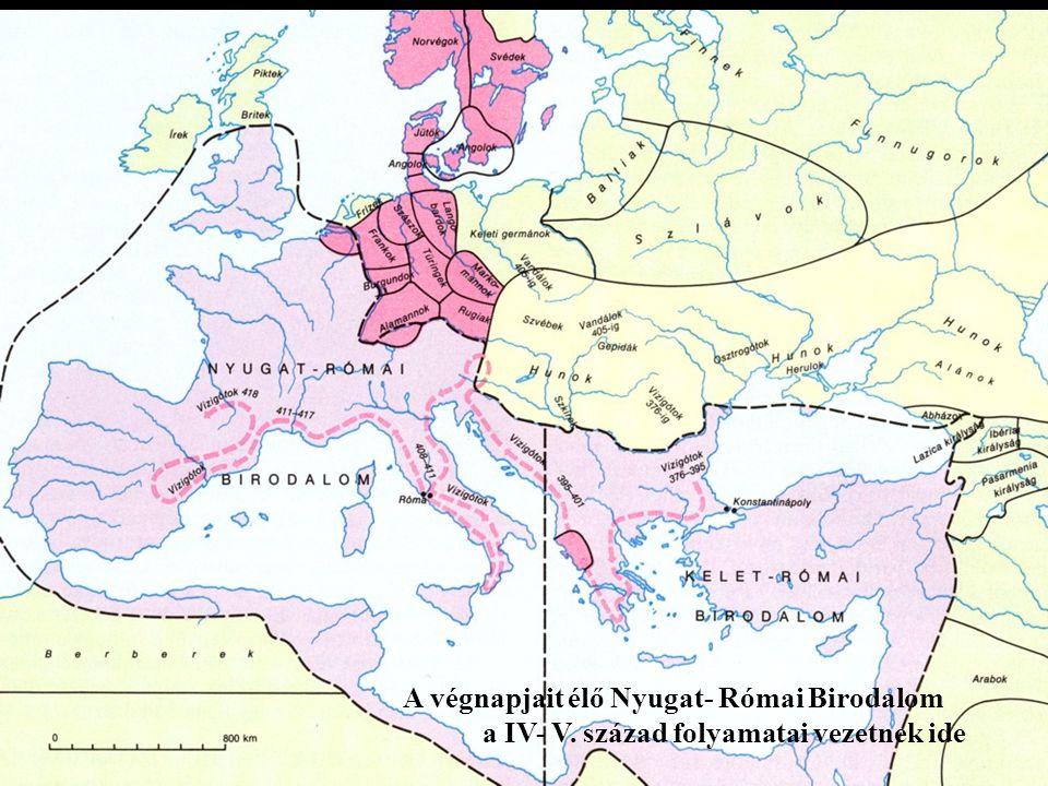 A végnapjait élő Nyugat- Római Birodalom a IV- V. század folyamatai vezetnek ide