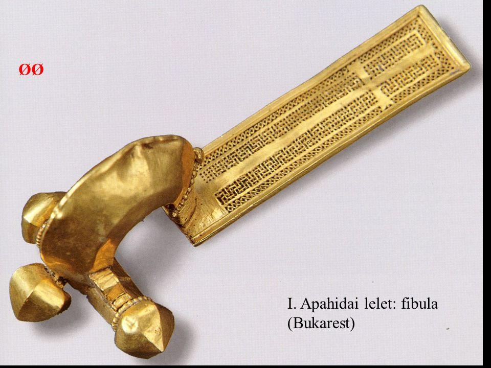 I. Apahidai lelet: fibula (Bukarest) ØØ