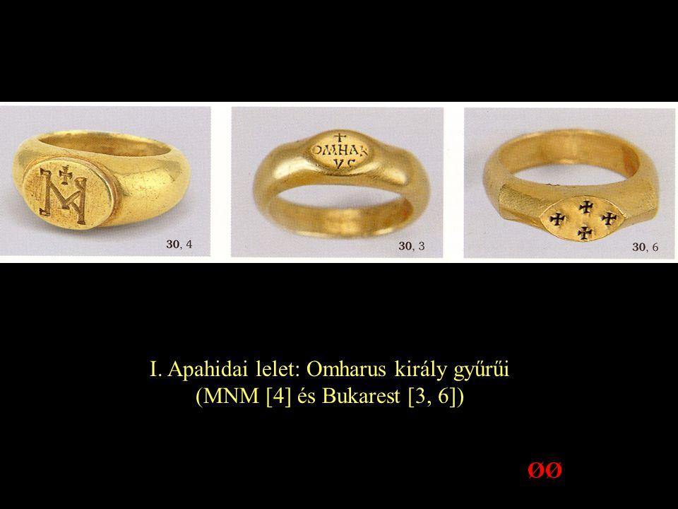 I. Apahidai lelet: Omharus király gyűrűi (MNM [4] és Bukarest [3, 6]) ØØ