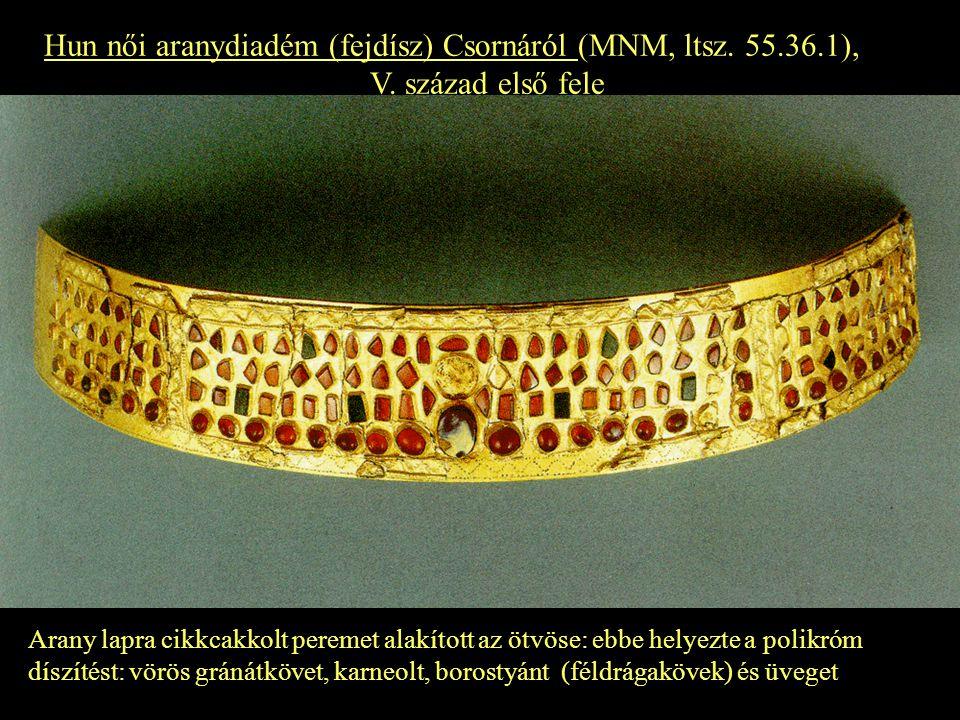 Hun női aranydiadém (fejdísz) Csornáról (MNM, ltsz. 55.36.1), V. század első fele Arany lapra cikkcakkolt peremet alakított az ötvöse: ebbe helyezte a