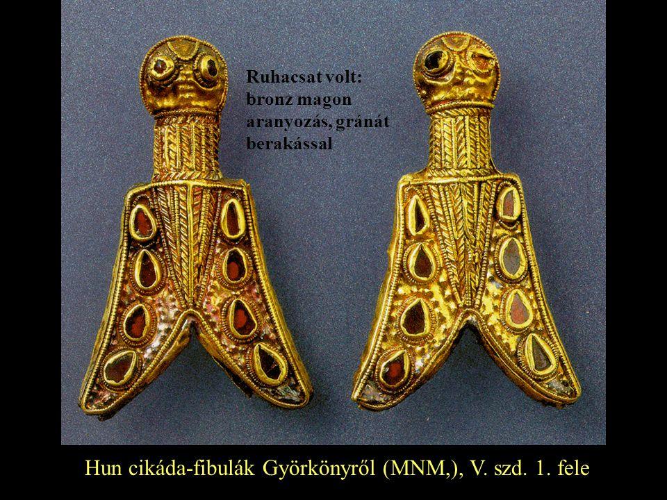 Hun cikáda-fibulák Györkönyről (MNM,), V. szd. 1. fele Ruhacsat volt: bronz magon aranyozás, gránát berakással