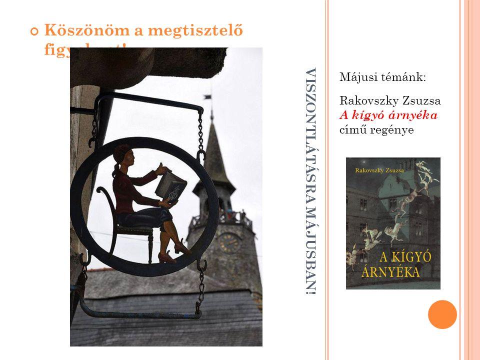 VISZONTLÁTÁSRA MÁJUSBAN! Májusi témánk: Rakovszky Zsuzsa A kígyó árnyéka című regénye Köszönöm a megtisztelő figyelmet!