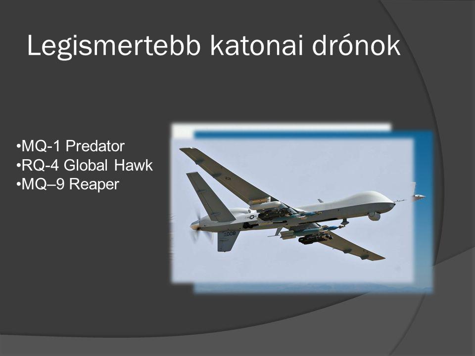 Legismertebb katonai drónok MQ-1 Predator RQ-4 Global Hawk MQ–9 Reaper