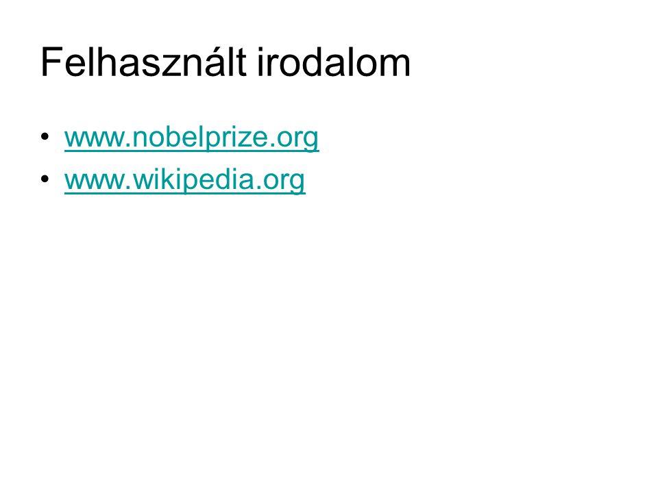Felhasznált irodalom www.nobelprize.org www.wikipedia.org