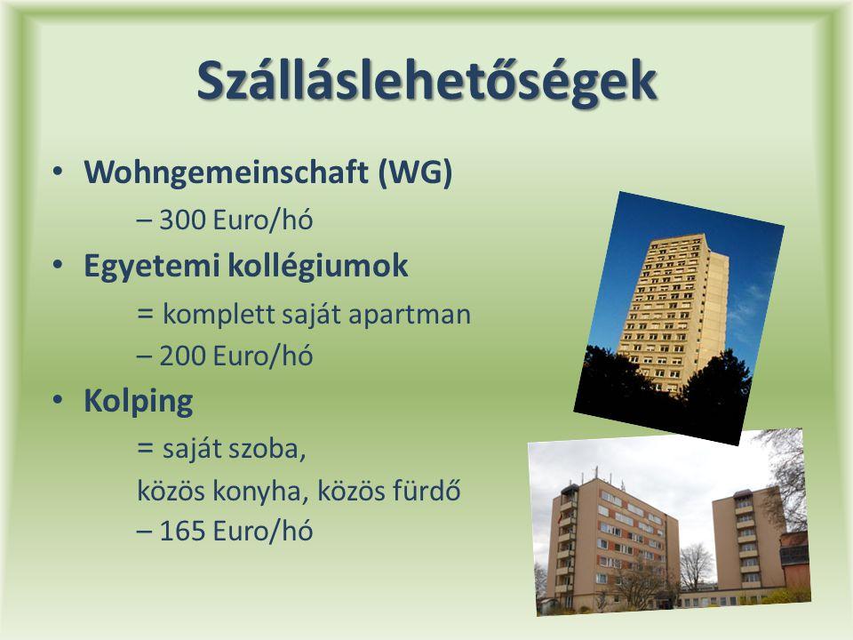 Szálláslehetőségek Wohngemeinschaft (WG) – 300 Euro/hó Egyetemi kollégiumok = komplett saját apartman – 200 Euro/hó Kolping = saját szoba, közös konyha, közös fürdő – 165 Euro/hó