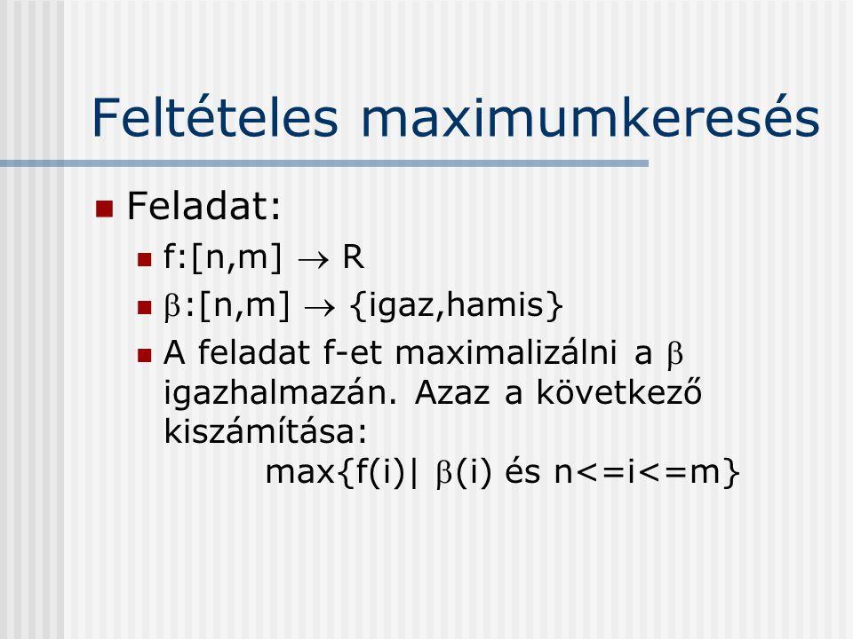 Feltételes maximumkeresés Feladat: f:[n,m]  R :[n,m]  {igaz,hamis} A feladat f-et maximalizálni a  igazhalmazán. Azaz a következő kiszámítása: max