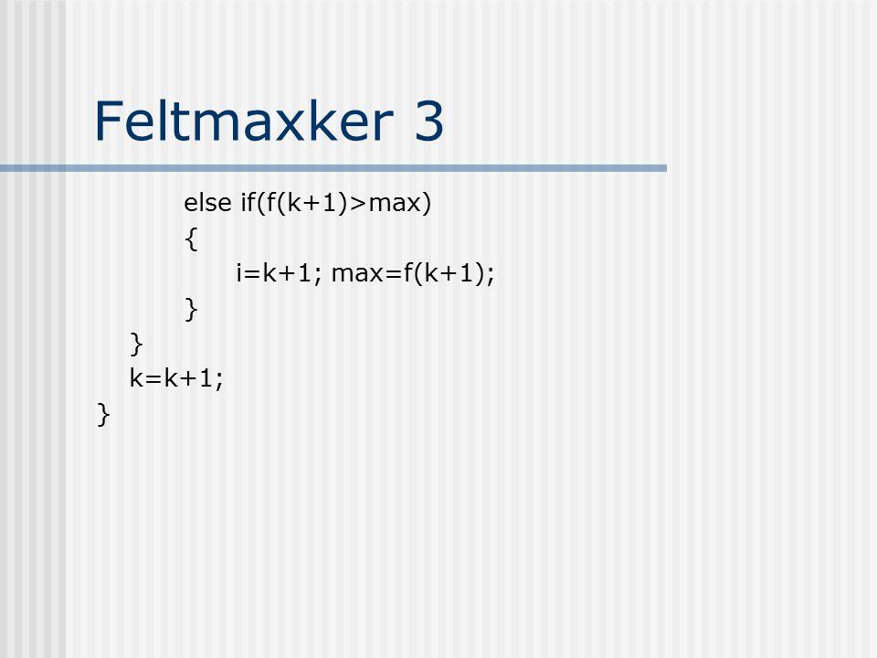Feltmaxker 3 else if(f(k+1)>max) { i=k+1; max=f(k+1); } k=k+1; }