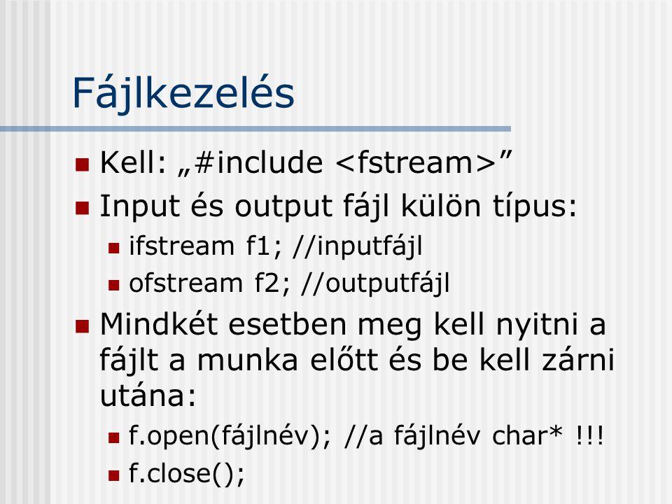 """Fájlkezelés Kell: """"#include """" Input és output fájl külön típus: ifstream f1; //inputfájl ofstream f2; //outputfájl Mindkét esetben meg kell nyitni a f"""