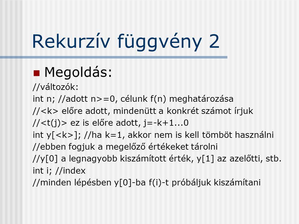 Rekurzív függvény 2 Megoldás: //változók: int n; //adott n>=0, célunk f(n) meghatározása // előre adott, mindenütt a konkrét számot írjuk // ez is elő