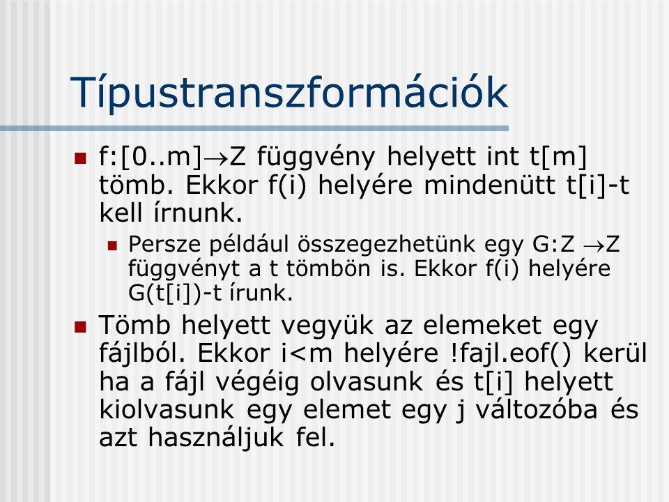 Típustranszformációk f:[0..m]Z függvény helyett int t[m] tömb. Ekkor f(i) helyére mindenütt t[i]-t kell írnunk. Persze például összegezhetünk egy G:Z