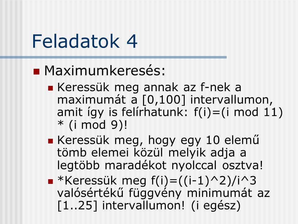 Feladatok 4 Maximumkeresés: Keressük meg annak az f-nek a maximumát a [0,100] intervallumon, amit így is felírhatunk: f(i)=(i mod 11) * (i mod 9)! Ker