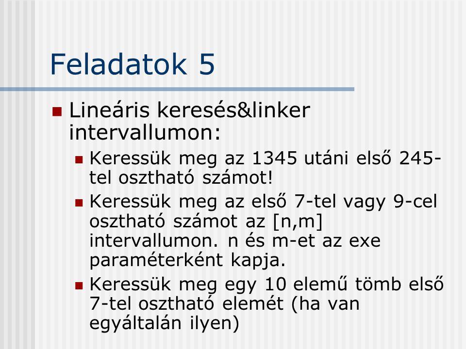 Feladatok 5 Lineáris keresés&linker intervallumon: Keressük meg az 1345 utáni első 245- tel osztható számot! Keressük meg az első 7-tel vagy 9-cel osz