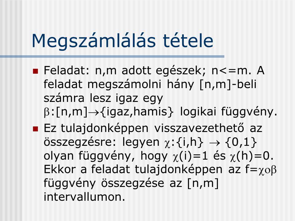 Megszámlálás tétele Feladat: n,m adott egészek; n<=m. A feladat megszámolni hány [n,m]-beli számra lesz igaz egy :[n,m]{igaz,hamis} logikai függvény