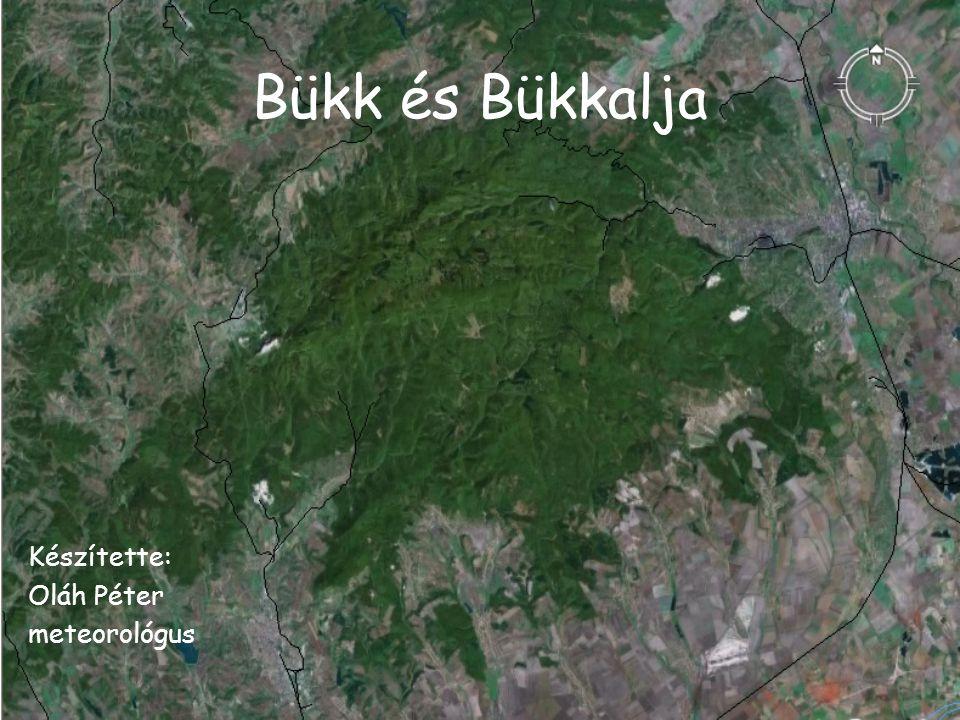 Bükk és Bükkalja Készítette: Oláh Péter meteorológus