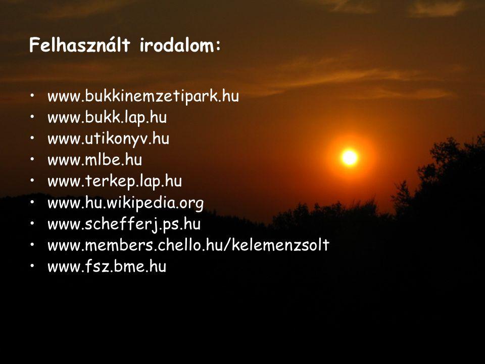 Felhasznált irodalom: www.bukkinemzetipark.hu www.bukk.lap.hu www.utikonyv.hu www.mlbe.hu www.terkep.lap.hu www.hu.wikipedia.org www.schefferj.ps.hu w