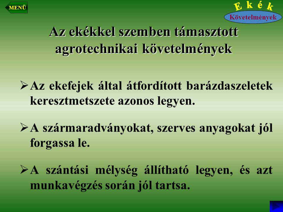 Az ekékkel szemben támasztott agrotechnikai követelmények  Az ekefejek által átfordított barázdaszeletek keresztmetszete azonos legyen.  A szármarad