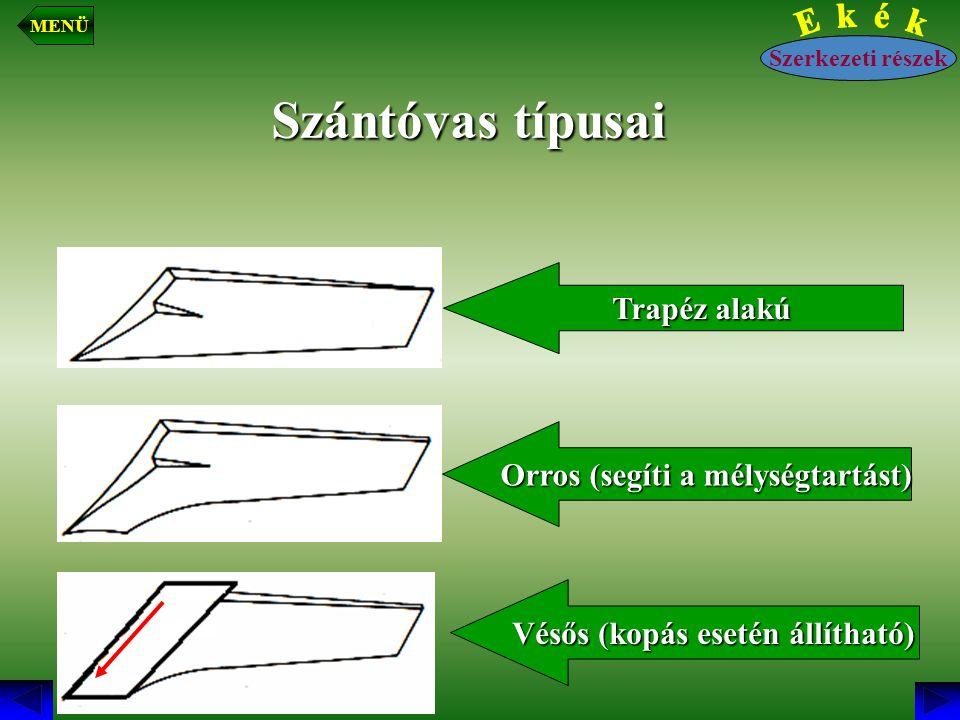 Szántóvas típusai Orros (segíti a mélységtartást) Vésős (kopás esetén állítható) Trapéz alakú Szerkezeti részek MENÜ