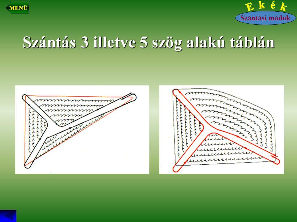 Szántás 3 illetve 5 szög alakú táblán Szántási módok MENÜ