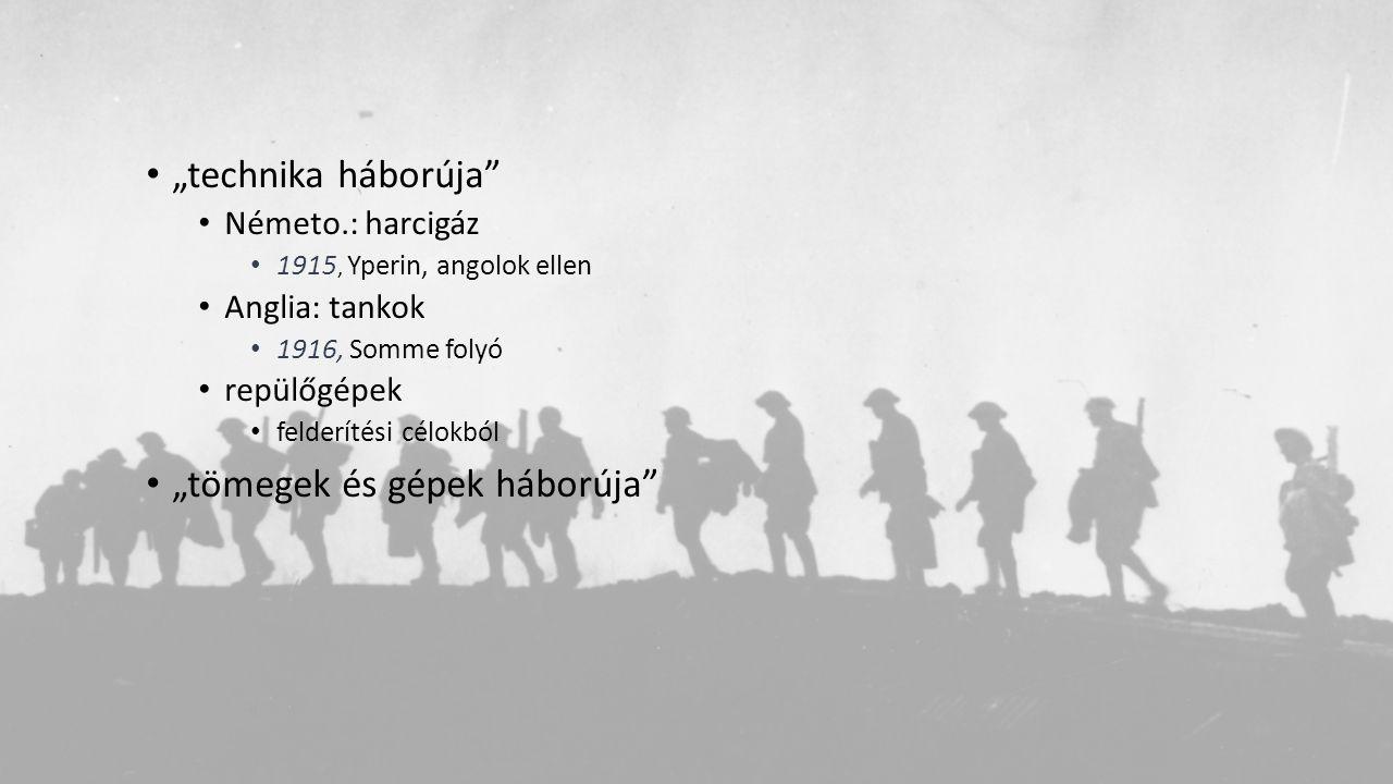 """""""technika háborúja"""" Németo.: harcigáz 1915, Yperin, angolok ellen Anglia: tankok 1916, Somme folyó repülőgépek felderítési célokból """"tömegek és gépek"""