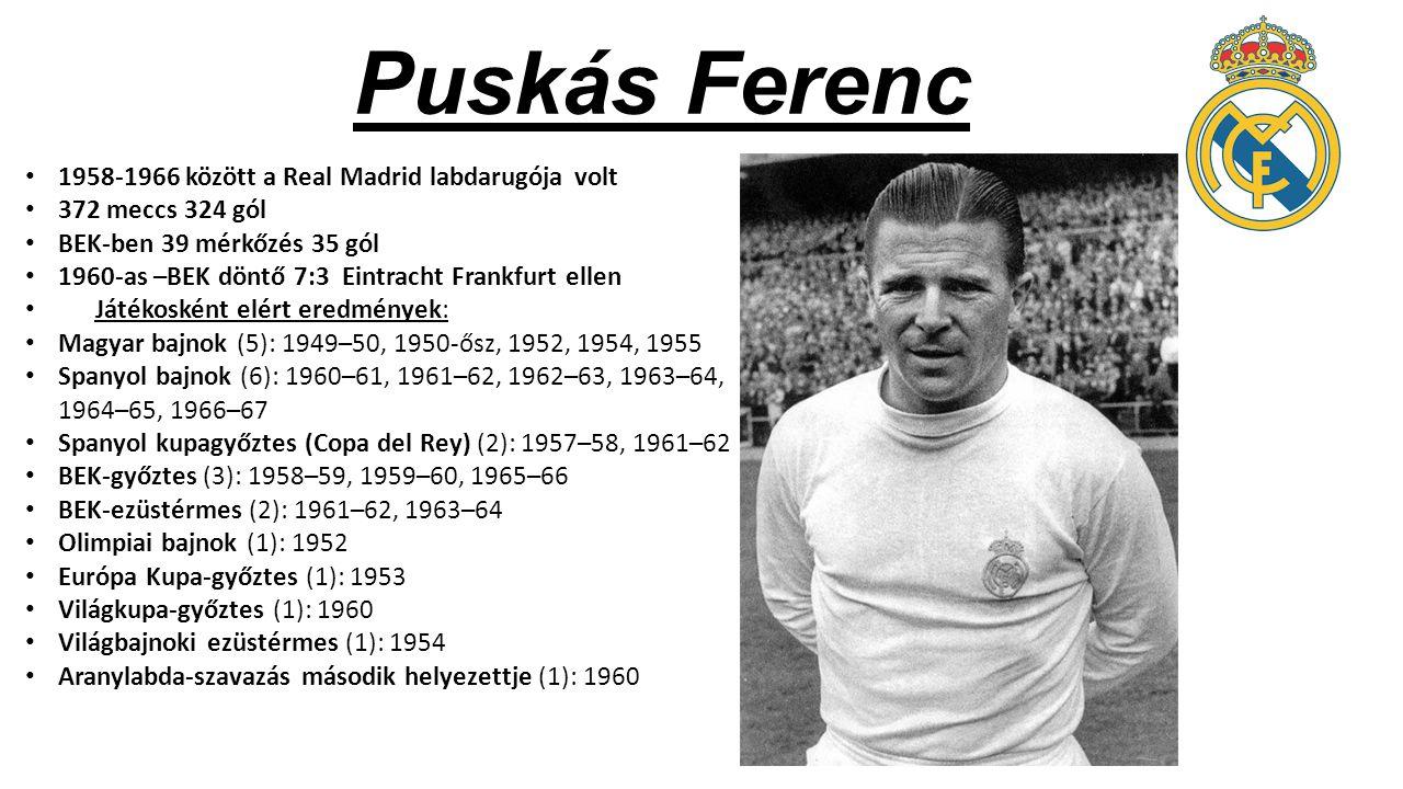 Puskás Ferenc 1958-1966 között a Real Madrid labdarugója volt 372 meccs 324 gól BEK-ben 39 mérkőzés 35 gól 1960-as –BEK döntő 7:3 Eintracht Frankfurt