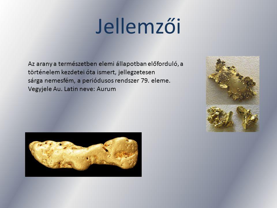 Jellemzői Az arany a természetben elemi állapotban előforduló, a történelem kezdetei óta ismert, jellegzetesen sárga nemesfém, a periódusos rendszer 7