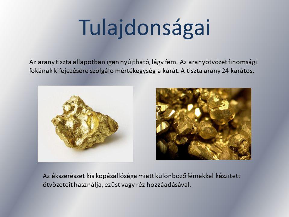Tulajdonságai Az arany tiszta állapotban igen nyújtható, lágy fém. Az aranyötvözet finomsági fokának kifejezésére szolgáló mértékegység a karát. A tis
