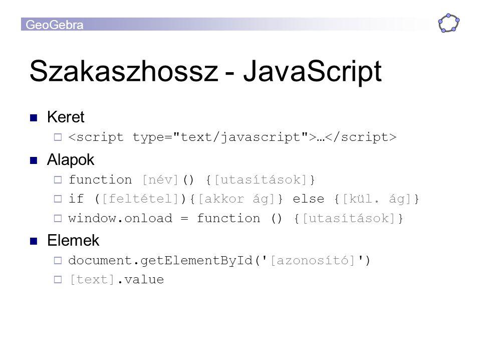GeoGebra Szakaszhossz - JavaScript Keret  … Alapok  function [név]() {[utasítások]}  if ([feltétel]){[akkor ág]} else {[kül.