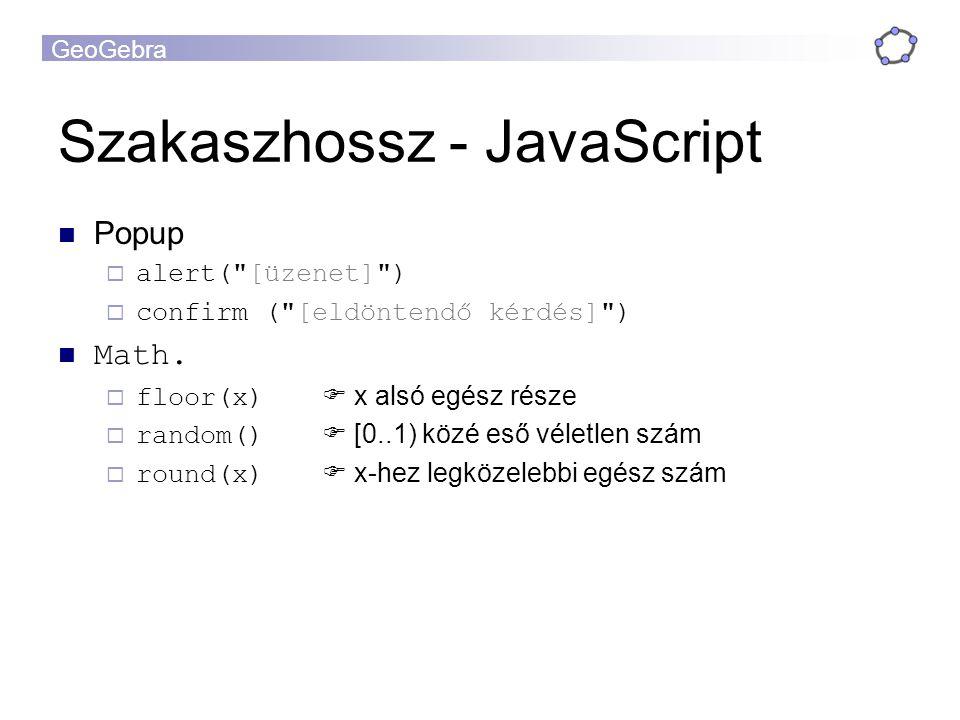 GeoGebra Szakaszhossz - JavaScript Popup  alert( [üzenet] )  confirm ( [eldöntendő kérdés] ) Math.