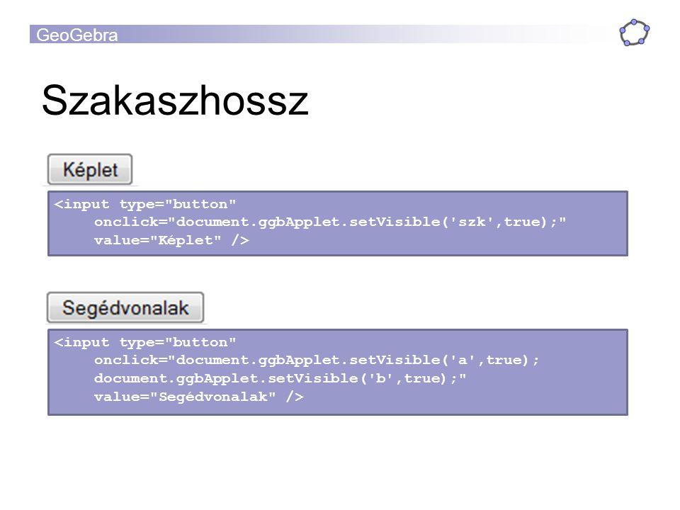 GeoGebra Szakaszhossz <input type= button onclick= document.ggbApplet.setVisible( szk ,true); value= Képlet /> <input type= button onclick= document.ggbApplet.setVisible( a ,true); document.ggbApplet.setVisible( b ,true); value= Segédvonalak />