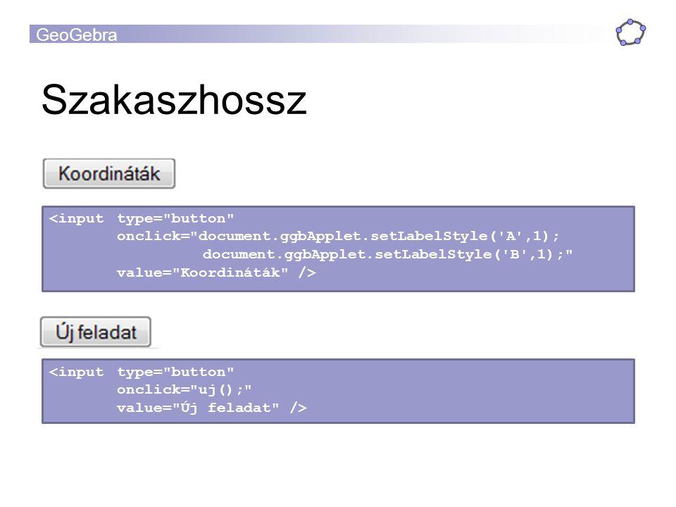 GeoGebra Szakaszhossz <input type= button onclick= uj(); value= Új feladat />