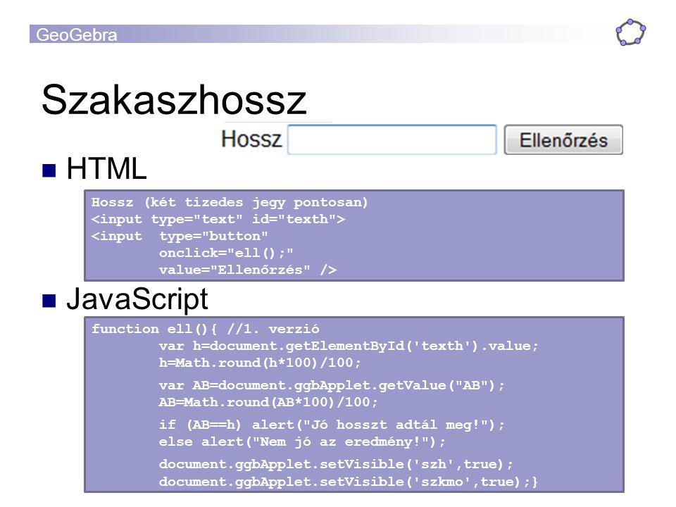 GeoGebra Szakaszhossz HTML JavaScript Hossz (két tizedes jegy pontosan) <input type= button onclick= ell(); value= Ellenőrzés /> function ell(){ //1.