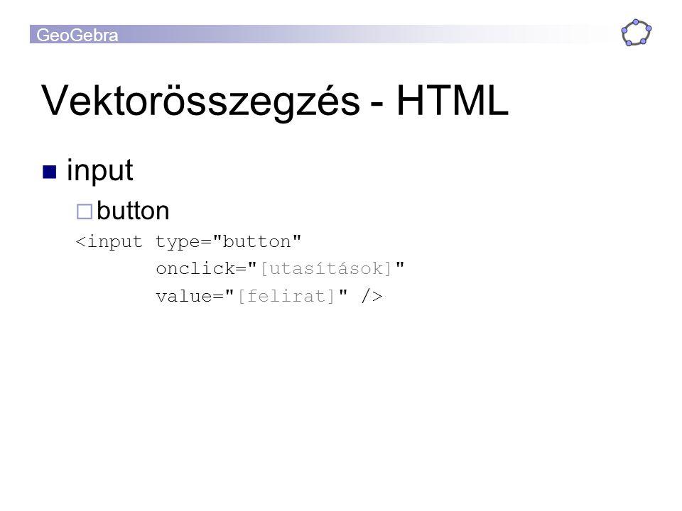 GeoGebra Vektorösszegzés - HTML input  button <input type= button onclick= [utasítások] value= [felirat] />